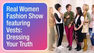 Real Women Fashion Show featuring Vests: Dressing Your Truth