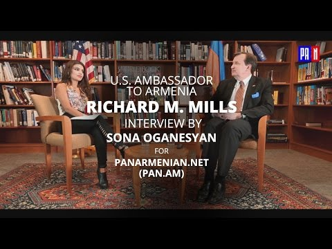 U.S. Ambassador to Armenia Richard M. Mills interview by Sona Oganesyan for PanARMENIAN.Net (PAN.am)