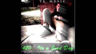 420 , Its a Good Day  by TK