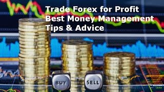 Trade Forex for High Profits & Best Money Management Tips