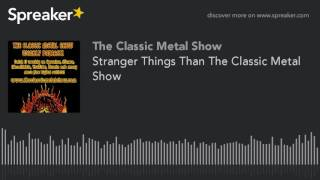 Stranger Things Than The Classic Metal Show