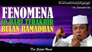 Fenomena 10 Hari Terakhir Bulan Ramadhan - Ceramah KH Zainuddin MZ