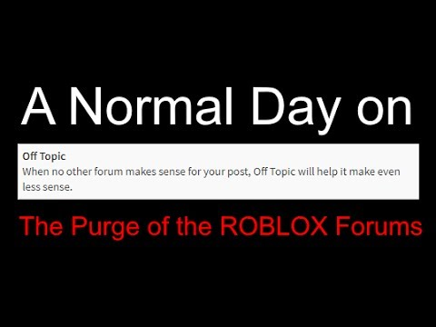 A Normal Day on Off Topic - The Purge of the ROBLOX Forums