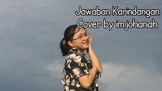 Download lagu Jawaban karindangan cover by imjohanah