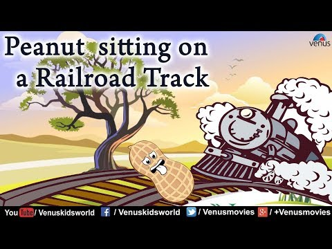Peanut butter sitting on a railroad track ~ Popular Rhyme for Kids