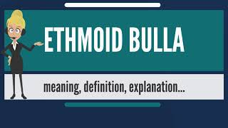 What is ETHMOID BULLA? What does ETHMOID BULLA mean? ETHMOID BULLA meaning & explanation