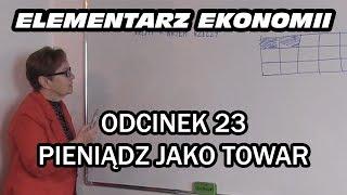 ELEMENTARZ EKONOMII - odc.23 Pieniądz jako towar