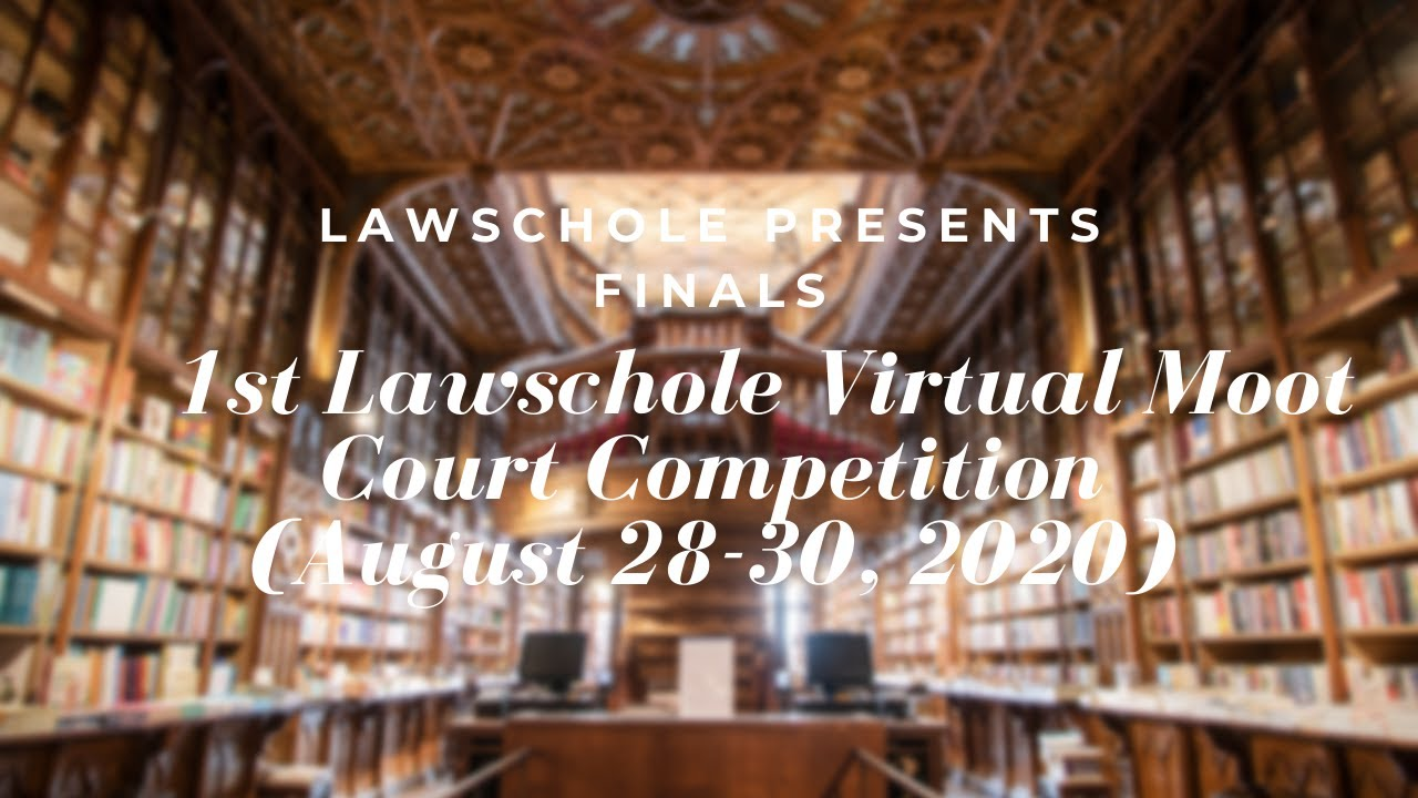 1ST LAWSCHOLE VIRTUAL MOOT COURT COMPETITION || FINALS (AUGUST 28-30, 2020)