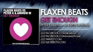 Flaxen Beats VS Peter K & Andrew M - Get Enough ( Peter K & Andrew M Remix )