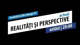 ACTUAL: Realități și perspective - azi, 19 noiembrie, de la ora 20:00
