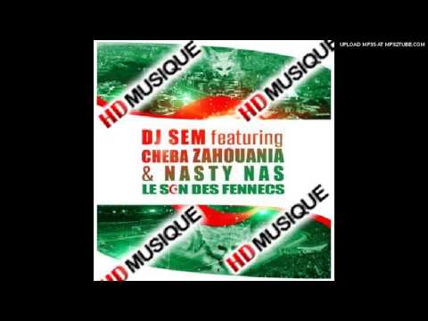 DJ SEM FEAT CHEBA ZAHOUANIA & NASTY NAS - LE SON DES FENNECS( 2013)( Exclu www hdmusique.com ) mp3 download