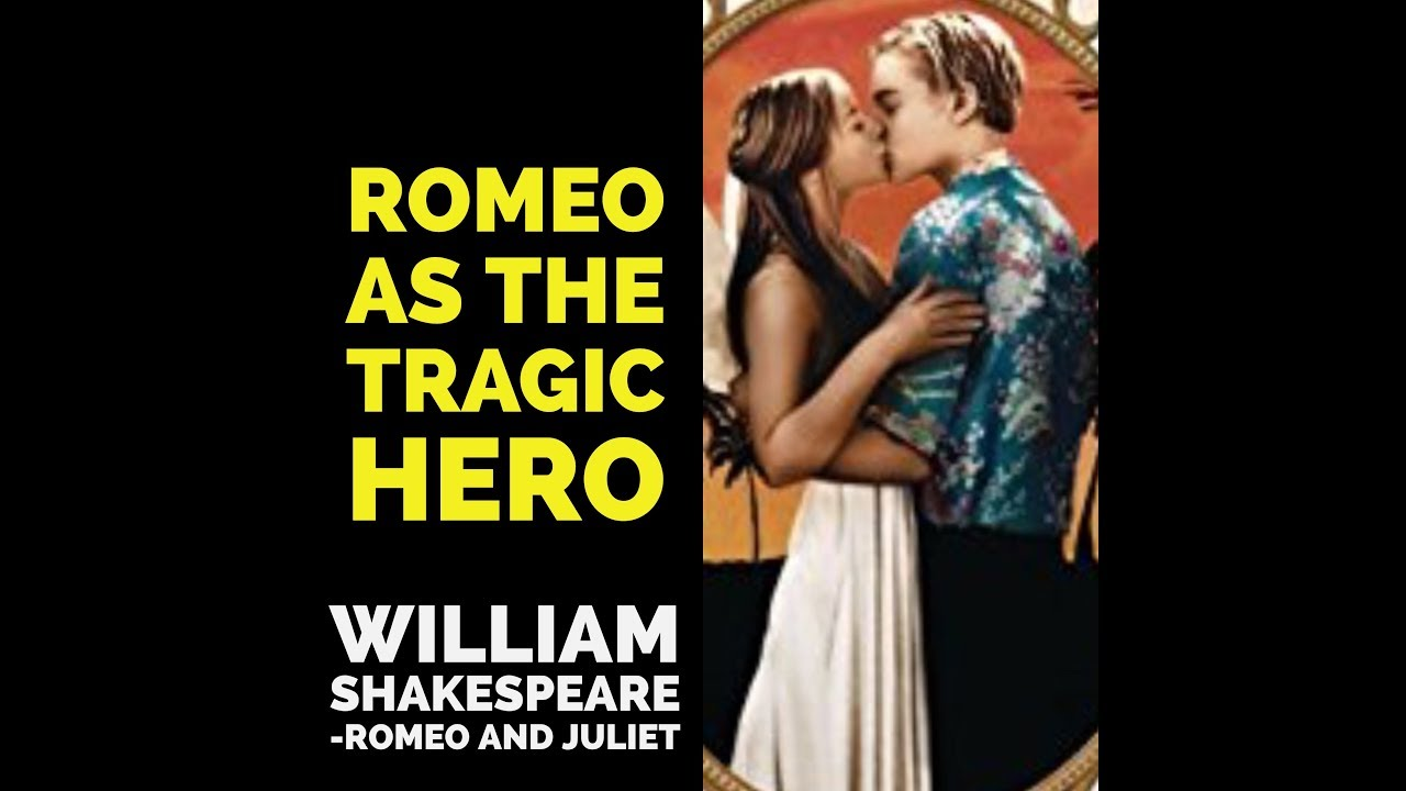 the examples of tragic heroes in william shakespeares romeo and juliet The examples of tragic heroes in william shakespeare's romeo and juliet pages 2 words 640 view full essay  romeo and juliet, william shakespeare, tragic heroes.