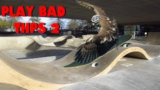 Play Bad: Tony Hawk 2