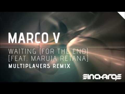 Marco V - Waiting (For The End) [Feat. Maruja Retana] (Multiplayers Remix)