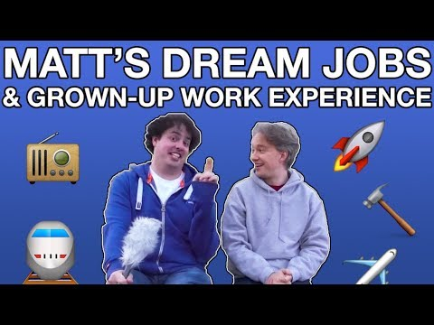 Matt's Dream Jobs and Grown-Up Work Experience