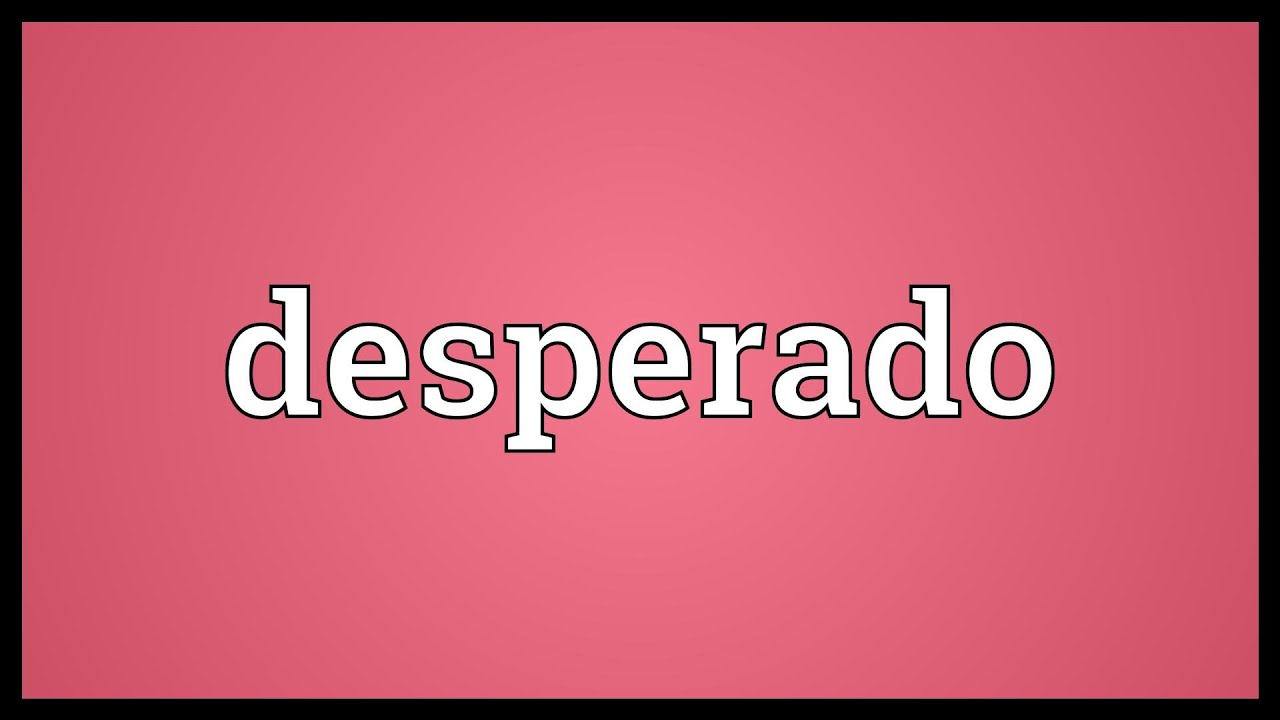 Desperado Meaning Youtube