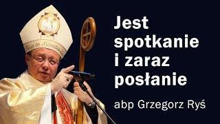 Jest Spotkanie I Zaraz Posłanie   Abp Grzegorz Ryś Rekolekcje 3 17.04.2019
