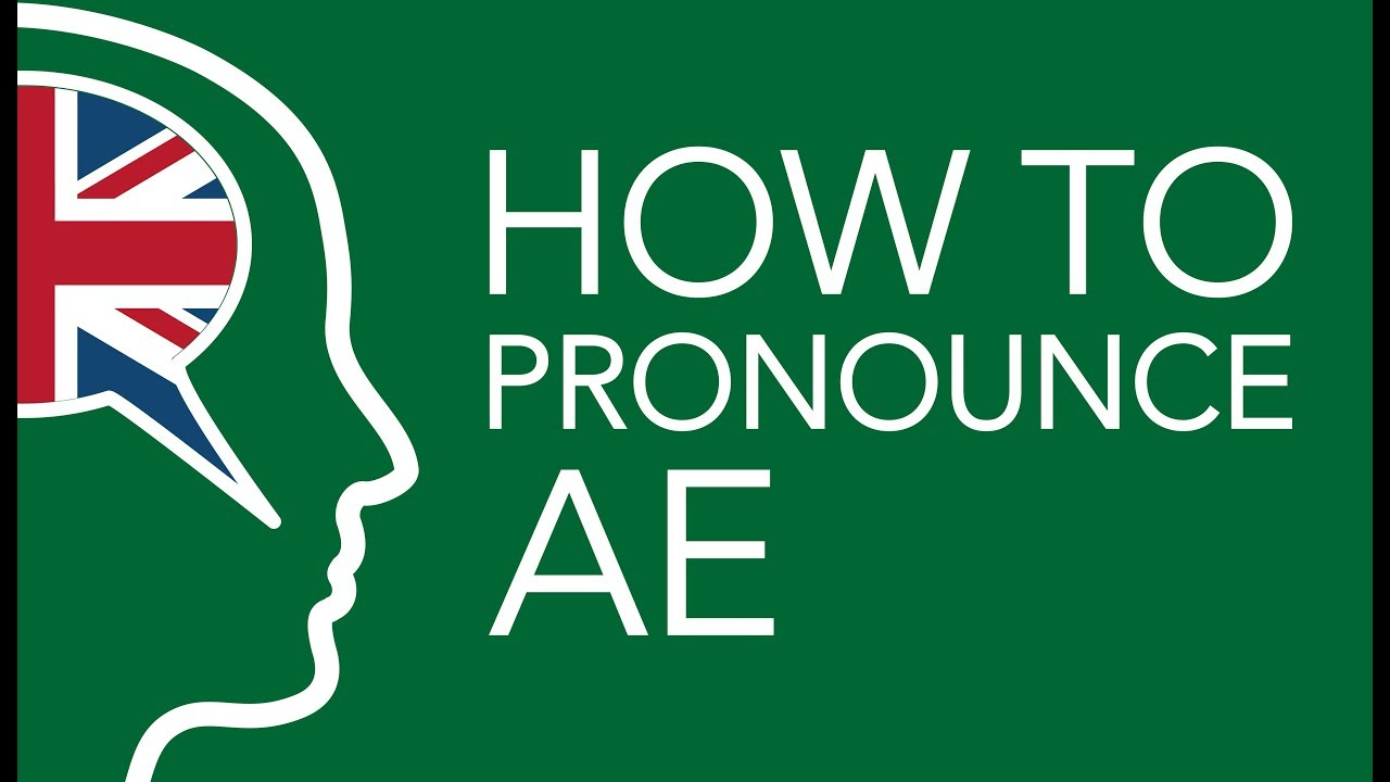 How to pronounce ae