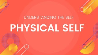 Physical Self  Understanding the Self