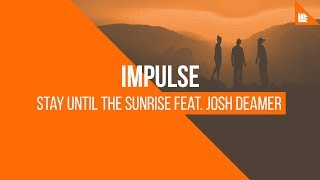 Impulse feat. Josh Deamer - Stay Until The Sunrise [FREE DOWNLOAD]
