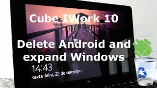 Cube iWork10 - How to delete Android to gain more space on Windows 10