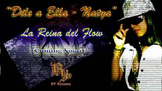 Dile a Ella(Exclusivo 2011 By Big Yamo Records) - Natya (La Reina del Flow)