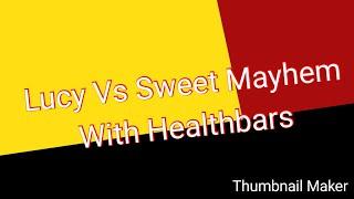 Lucy Vs Sweet Mayhem With Healthbars