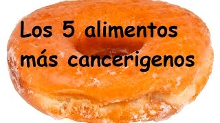 Los 5 alimentos más cancerigenos