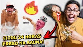 PRENDI TODO MUNDO NA SAUNA POR 24 HORAS!