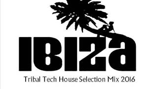 IBIZA TRIBAL TECH HOUSE SELECTION SUMMER 2016