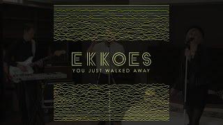 EKKOES - You Just Walked Away