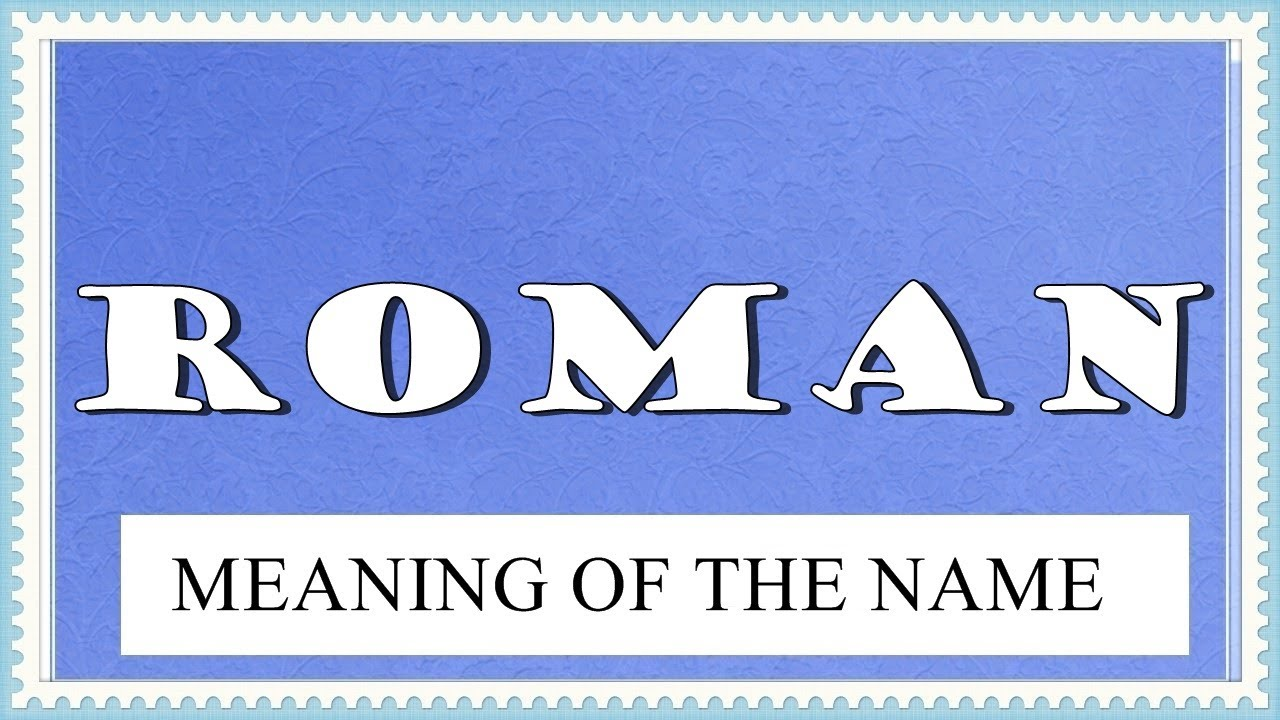 MEANING OF THE NAME ROMAN WITH FUN FACTS AND HOROSCOPE ...
