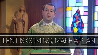 Lent is Coming, Make a Plan | Homily: Father Peter Stamm