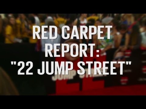 Red Carpet Report: 22 Jump Street