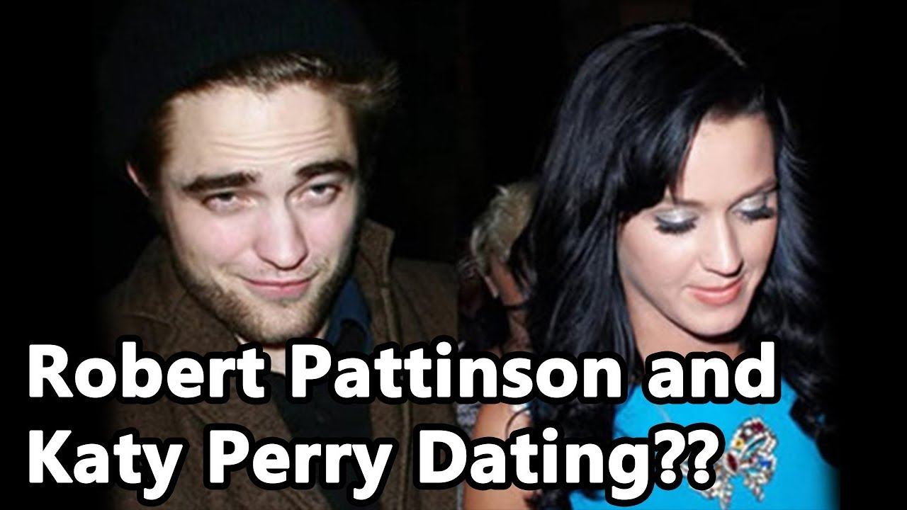 Is katy perry dating robert pattinson