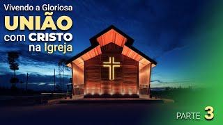 """Vivendo a Gloriosa união com Cristo na Igreja"""" - Parte 3 - Pr. Jailson Santos"""