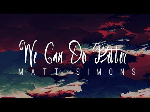 Matt Simons - We Can Do Better (Lyrics)
