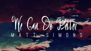 Matt Simons - We Can Do Better (Lyrics)