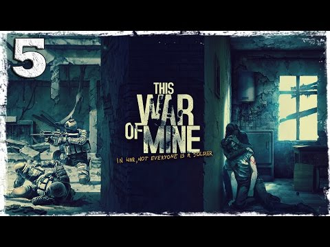 Смотреть прохождение игры This War Of Mine. #5: Либо я, либо меня.