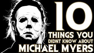 10 Things You Probably Didn't Know About Michael Myers! (10 Facts) | Halloween