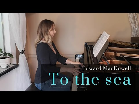 Edward MacDowell: Sea Pieces Nr. 1 To the sea
