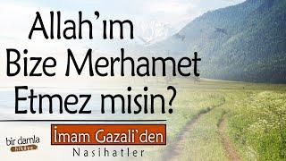 Ey Rabbim.. Ağlamalarıma ve Gözyaşlarıma Merhamet Etmez misin?  İmam Gazaliden Nasihatler