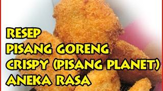 Cara Membuat Pisang Goreng Crispy (Pisang Planet) Aneka Rasa