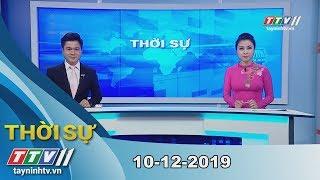 Thời sự Tây Ninh 10-12-2019 | Tin tức hôm nay | TayNinhTV