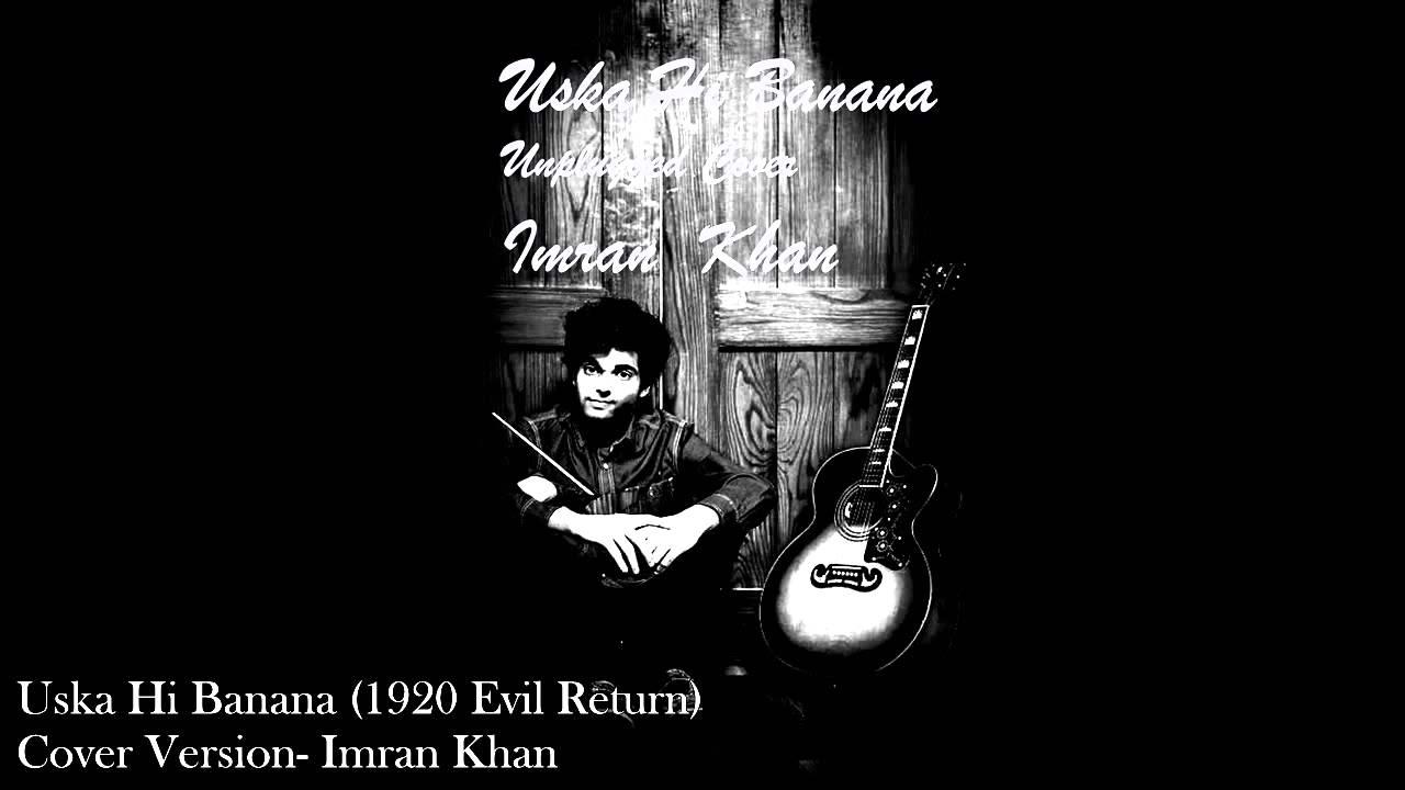 Uska Hi Banana Unplugged Cover Version Imran Khan Youtube