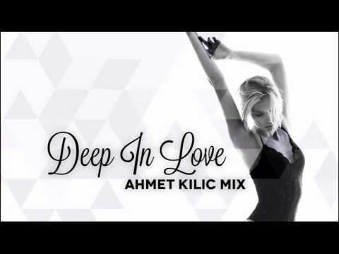 AHMET KILIC - DEEP IN LOVE (Nu Disco / Deep House Mix)