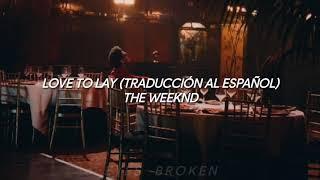 The Weeknd - Love To Lay (Traducción al español)
