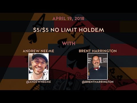 $5/$5 No Limit Holdem with Special Guest Andrew Neeme and Brent Harrington