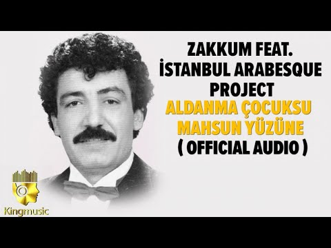 Zakkum Ft. İstanbul Arabesque Project - Aldanma Çocuksu Mahsun Yüzüne - ( Official Audio )
