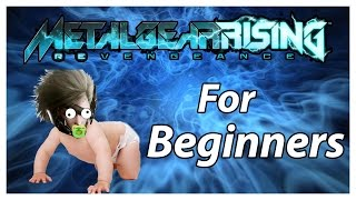 METAL GEAR RISING REVENGEANCE FOR BEGINNERS